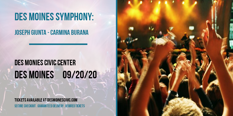 Des Moines Symphony: Joseph Giunta - Carmina Burana [POSTPONED] at Des Monies Civic Center